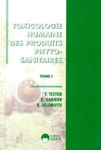 Toxicologie humaine des produits sanitaires. Volume 1, Principes généraux, insecticides, fongicides et fumigants
