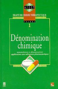 Traité de chimie thérapeutique. Volume 1, Dénomination chimique : nomenclature et dénominations, applications aux substances pharmaceutiques