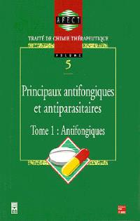 Traité de chimie thérapeutique. Volume 5-1, Principaux antifongiques et antiparasitaires : antifongiques