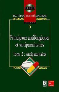 Traité de chimie thérapeutique. Volume 5-2, Principaux antifongiques et antiparasitaires : antiparasitaires