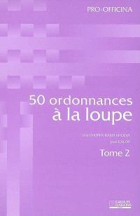 50 ordonnances à la loupe. Volume 2
