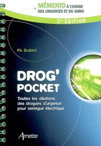Drog' pocket : toutes les dilutions des drogues d'urgence pour seringue électrique : mémento à l'usage des urgences et du Samu