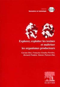 Explorer, exploiter les toxines et maîtriser les organismes producteurs