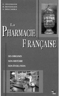 La Pharmacie française : ses origines, son histoire, son évolution