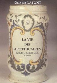 La vie des apothicaires du XVIIe et du XVIIIe siècle à Rouen