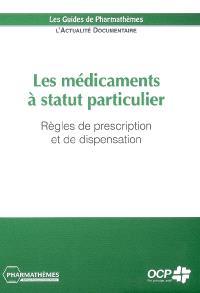 Les médicaments à statut particulier : règles de prescription et de dispensation