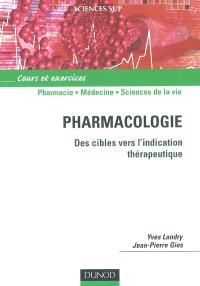 Pharmacologie : des cibles vers l'indication thérapeutique : cours et exercices