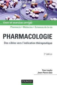 Pharmacologie : des cibles vers l'indication thérapeutique : cours et exercices corrigés