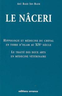 Hippologie et médecine du cheval en terre d'islam au XIVe siècle : le traité des deux arts en médecine vétérianire dit le Nâceri