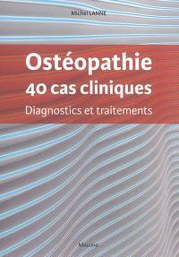 Ostéopathie : 40 cas cliniques : diagnostics et traitements