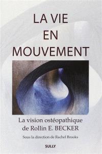 Vie en mouvement : la vision ostéopathique de Rollin E. Becker