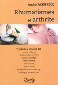 Rhumatismes et arthrite : traitements naturels des algies, arthrite, arthrose, épicondylite, goutte, lumbago, ostéo-arthrite, ostéoporose, polyarthrite, rhumatisme articulaire aigu, sciatique, tendinite, etc.