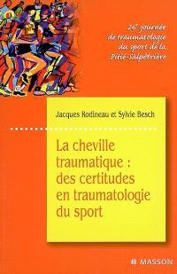 La cheville traumatique, des certitudes en traumatologie du sport