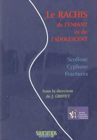 Le rachis de l'enfant et de l'adolescent : scoliose, cyphose, fractures