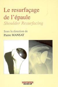 Le resurfaçage de l'épaule = Shoulder resurfacing