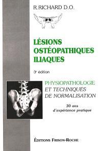 Lésions ostéopathiques iliaques : physio-pathologie et techniques de normalisation : 30 ans d'expérience pratique