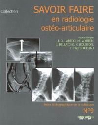 Savoir faire en radiologie ostéo-articulaire. Volume 9