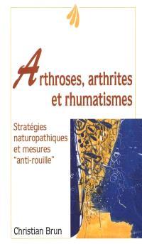 Arthroses, arthrites et rhumatismes : fléau du 20e siècle : mode d'emploi d'une articulation saine