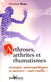 Arthroses, arthrites et rhumatismes : stratégies naturopathiques et mesures anti-rouille
