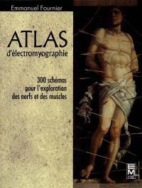 Atlas d'électromyographie : 300 schémas pour l'exploration des nerfs et des muscles