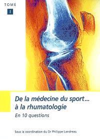 De la médecine du sport à la rhumatologie. Volume 1, En 10 questions