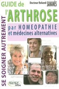 Guide de l'arthrose par homéopathie et médecines alternatives