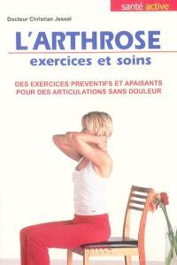L'arthrose : exercices et soins : des exercices préventifs et apaisants pour des articulations sans douleur