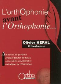 L'orthophonie avant l'orthophonie... : au travers de quelques grandes figures du passé, cas célèbres ou anciennes techniques de rééducation