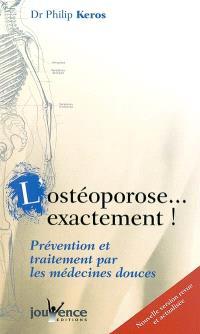 L'ostéoporose exactement ! : prévention et traitement par les médecines douces