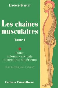 Les chaînes musculaires. Volume 1, Tronc, colonne cervicale, membres supérieurs