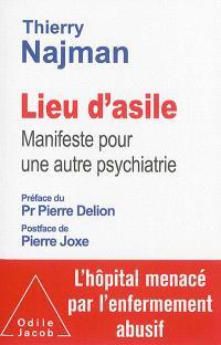 Lieu d'asile : manifeste pour une autre psychiatrie : l'hôpital menacé par l'enfermement abusif