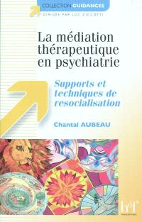 La médiation thérapeutique en psychiatrie : supports et techniques de resocialisation