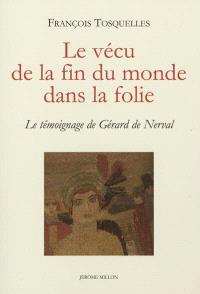 Le vécu de la fin du monde dans la folie : le témoignage de Gérard de Nerval
