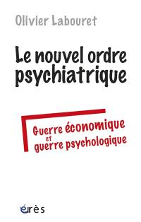 Le nouvel ordre psychiatrique : guerre économique et guerre psychologique