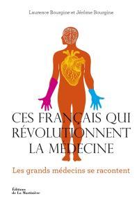 Ces Français qui révolutionnent la médecine : les grands médecins se racontent