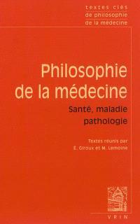 Philosophie de la médecine. Volume 2, Santé, maladie, pathologie