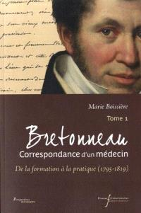 Bretonneau : correspondance d'un médecin. Volume 1, De la formation à la pratique (1795-1819)
