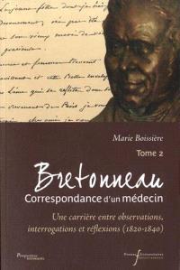 Bretonneau : correspondance d'un médecin. Volume 2, Une carrière entre observations, interrogations et réflexions (1820-1840)