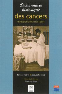 Dictionnaire historique des cancers : d'Hippocrate à nos jours
