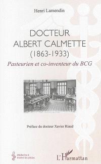 Docteur Albert Calmette (1863-1933) : pasteurien et co-inventeur du BCG