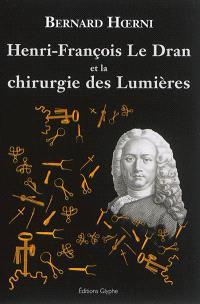 Henri-François Le Dran (1685-1770) et la chirurgie des Lumières