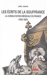 Les écrits de la souffrance : la consultation médicale en France (1550-1825)