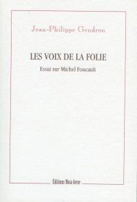 Les voix de la folie  : essais sur Michel Foucault