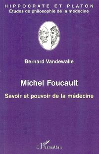 Michel Foucault, savoir et pouvoir de la médecine