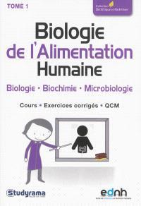 Biologie de l'alimentation humaine. Volume 1, Biologie, biochimie, microbiologie : cours, exercices corrigés, QCM