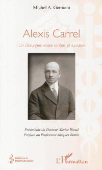 Alexis Carrel, un chirurgien entre ombre et lumière