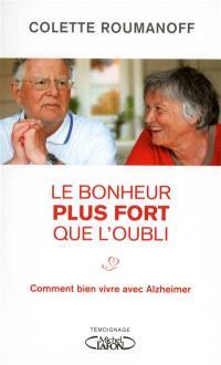 Le bonheur plus fort que l'oubli : comment bien vivre avec Alzheimer