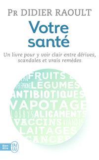 Votre santé : un livre pour y voir clair entre scandales, dérives et vrais remèdes
