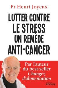 Lutter contre le stress : un remède anti-cancer