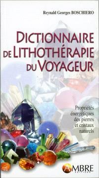 Dictionnaire de lithothérapie du voyageur : propriétés énergétiques des pierres et cristaux naturels